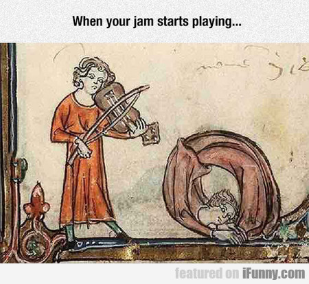When your jam starts playing...