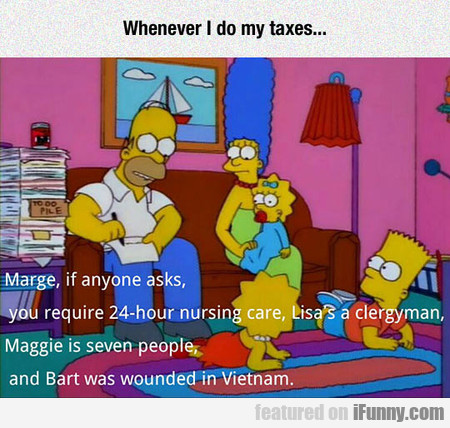 Whenever I Do My Taxes...