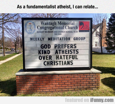 As A Fundamentalist Atheist, I Can Relate...