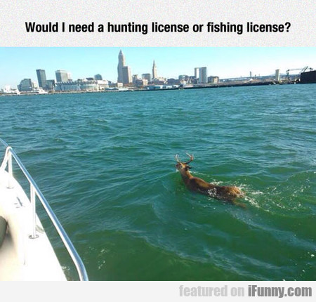 Would I Need A Hunting License Or Fishing License?