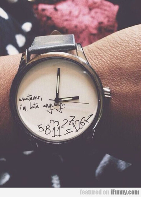 A Watch For Those Who Are Always Late