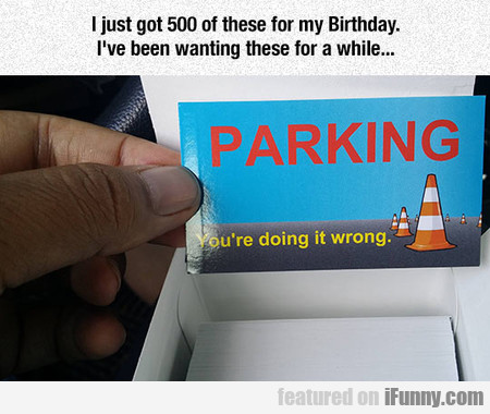 I Just Got 500 Of These For My Birthday