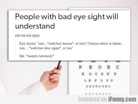 People With Bad Eye Sight Will