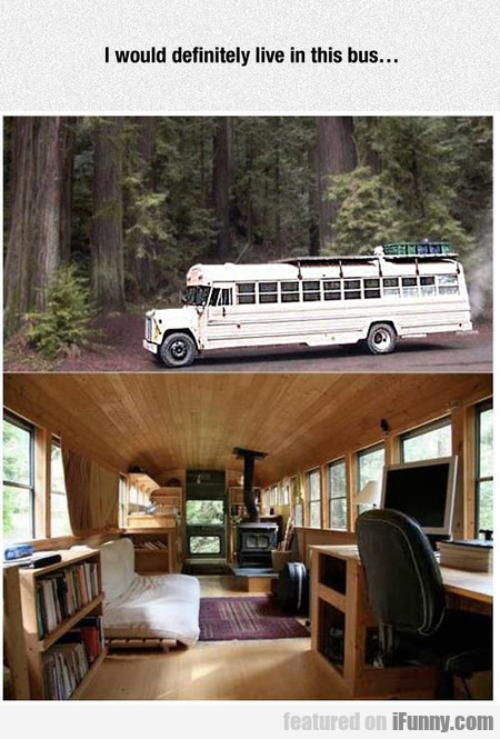 I Would Definitely Live In This Bus
