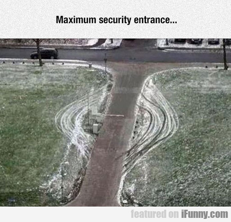 Maximum Security Entrance...