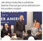 Jeb Always Looks Like A Substitute Teacher