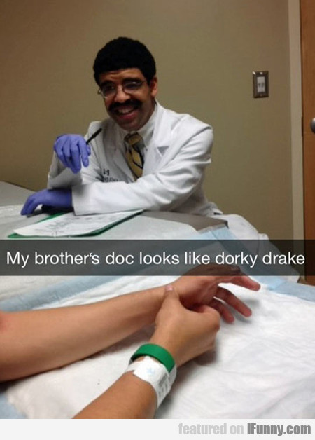 My Brother's Doc Looks Like Dorky Drake