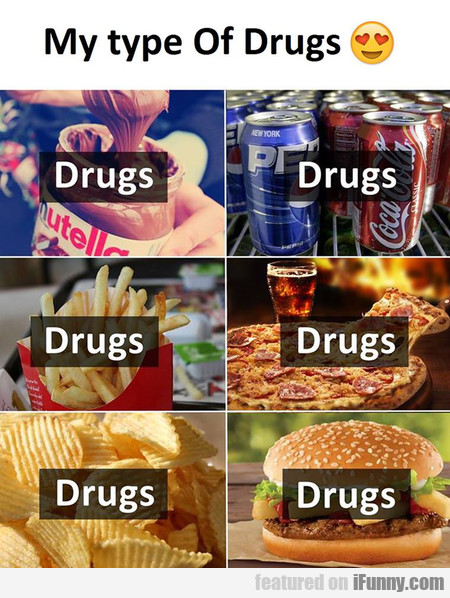 my type of drugs