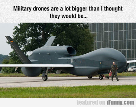 Military Drones Are A Lot Bigger Than I Thought