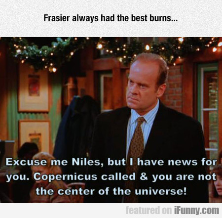 Frasier Always Had The Best Burns