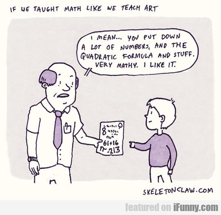 If We Taught Math Just Like We Teach Art