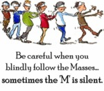 If You Blindly Follow The Masses