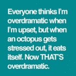 Being Overdramatic