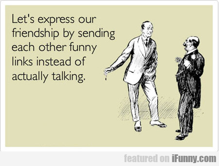 How Most Of My Friendships Work