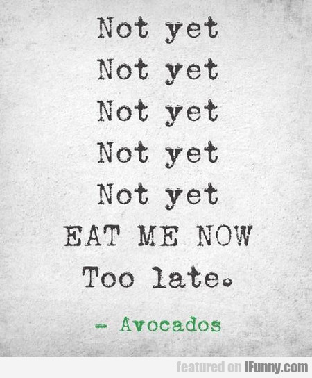 Why Avocados, Why?