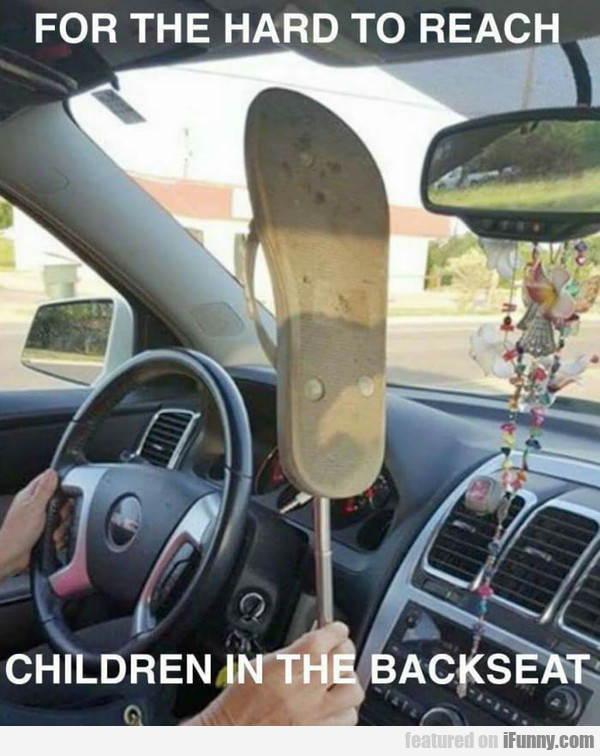 For The Hard To Reach Children In The Backseat