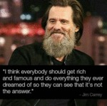 I Think Everybody Should Get Rich And Famous And..