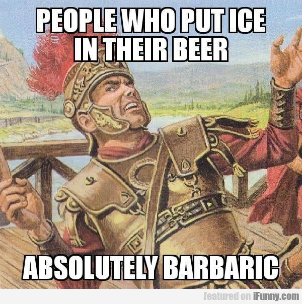 People Who Put Ice In Their Beer