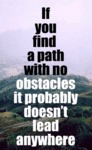If You Find A Path With No Obstacles...