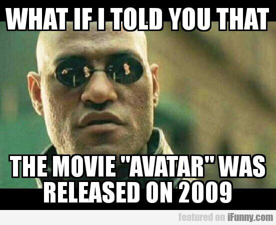 "What If I Told You That The Movie "" Avatar "" Was.."
