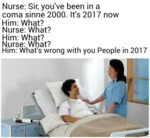 Sir You've Been In A Coma Since 2000. It's 2017...