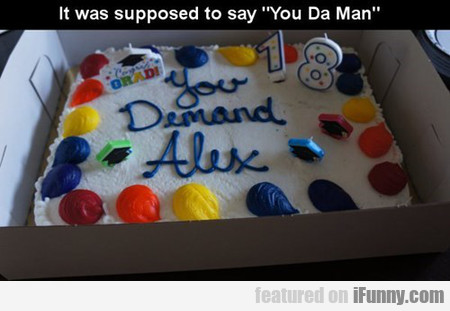"It Was Supposed To Say "" You Da Man """