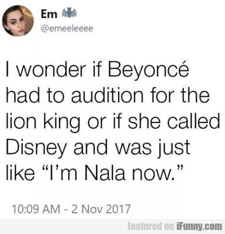 I Wonder If Beyonce Had To Audition For The...