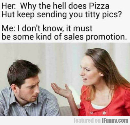 Her - Why The Hell Does Pizza Hut Keep Sending...