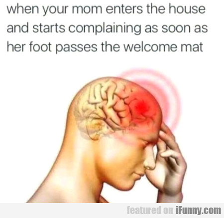 When Your Mom Enters The House And Starts...