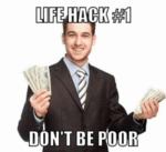 Life Hack #1 - Don't Be Poor