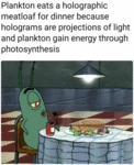 Plankton Eats A Holographic Meatloaf For Dinner...