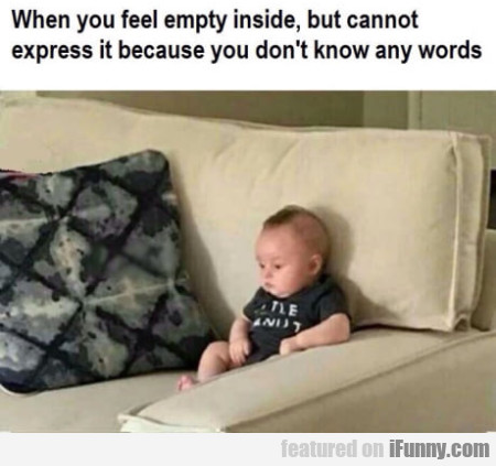 When You Feel Empty Inside But Cannot...