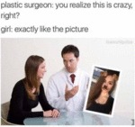 Plastic Surgeon: You Realize This Is Crazy Right?
