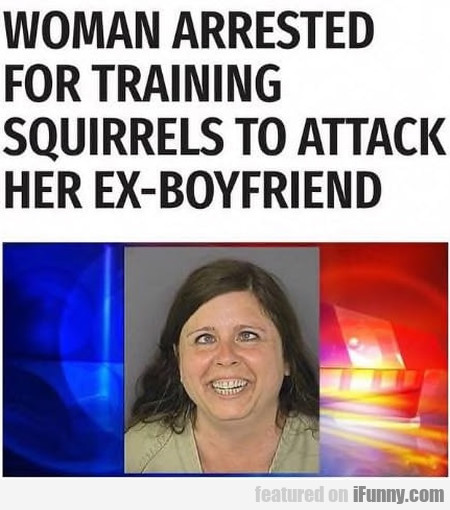 Woman Arrested For Training Squirrels To Attack...