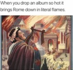 When You Drop An Album So Hot It Brings Rome...