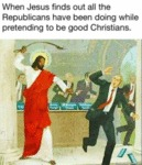 When Jesus Finds Out All The Republicans Have...