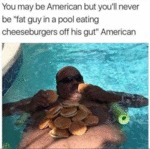 You May Be American But You'll Never Be...