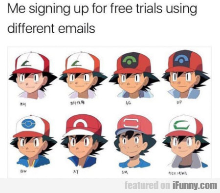 Me Signing Up For Free Trials Using Different....