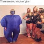 There Are Two Kinds Of Girls...