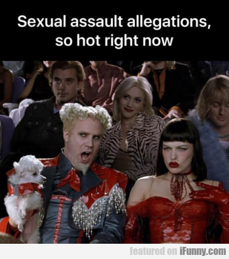 Sexual Assault Allegations So Hot Right Now