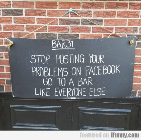 Stop Posting Your Problems On Facebook Go To A...