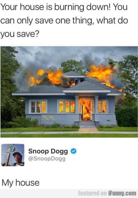 Our House Is Burning Down - You Can Only Save..