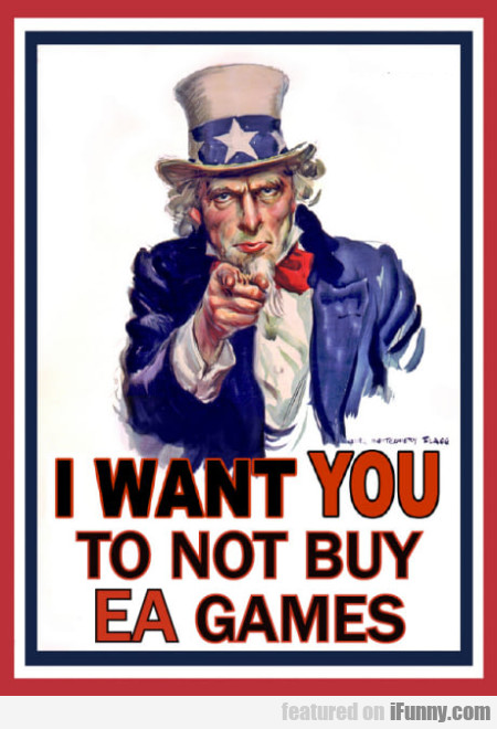 I Want You To Not Buy Ea Games!