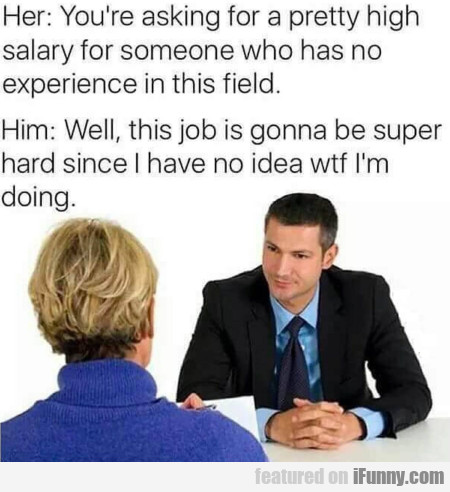 Her: - You're Asking For A Pretty High Salary...