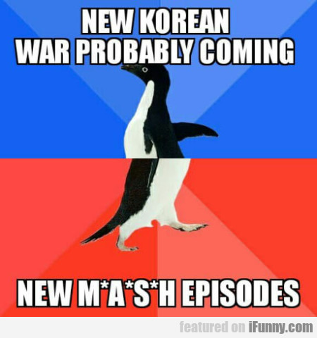 New Korean War Probably Coming - New Mash Episodes