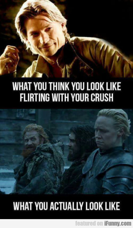 What You Think You Look Like Flirting With Your...