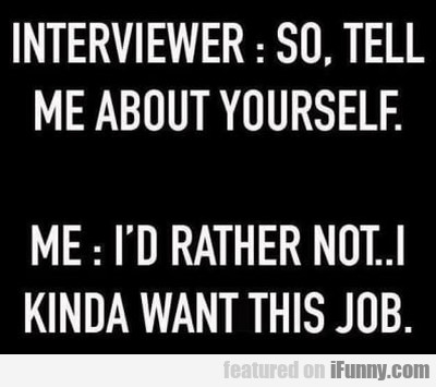 Interviewer - So Tell Me About Yourself...
