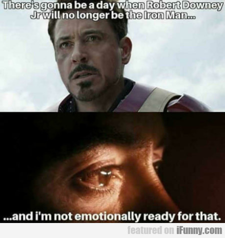 There's gonna be a day when Robert Downey Jr...