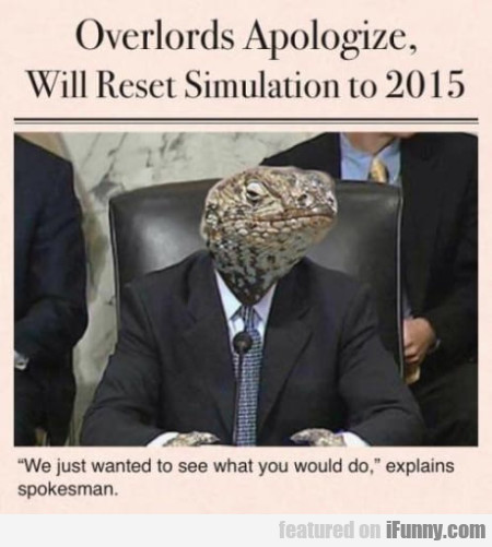 Overlords Apologize - Will Reset Simulation To...