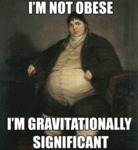 I'm Not Obese I'm Gravitationally Significant